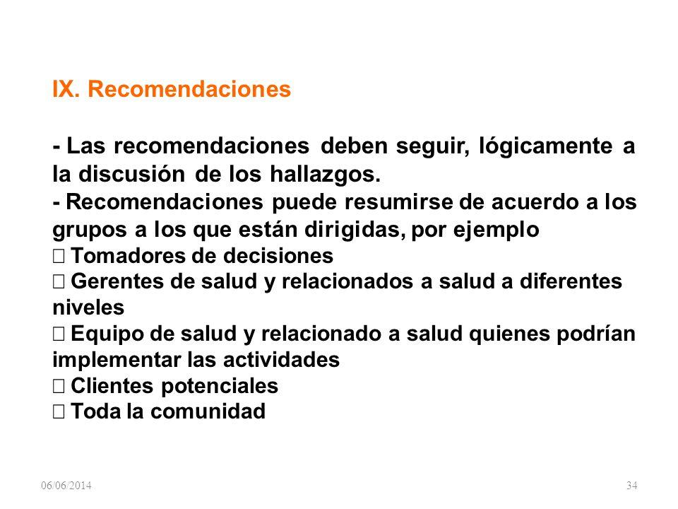 IX. Recomendaciones - Las recomendaciones deben seguir, lógicamente a la discusión de los hallazgos. - Recomendaciones puede resumirse de acuerdo a lo