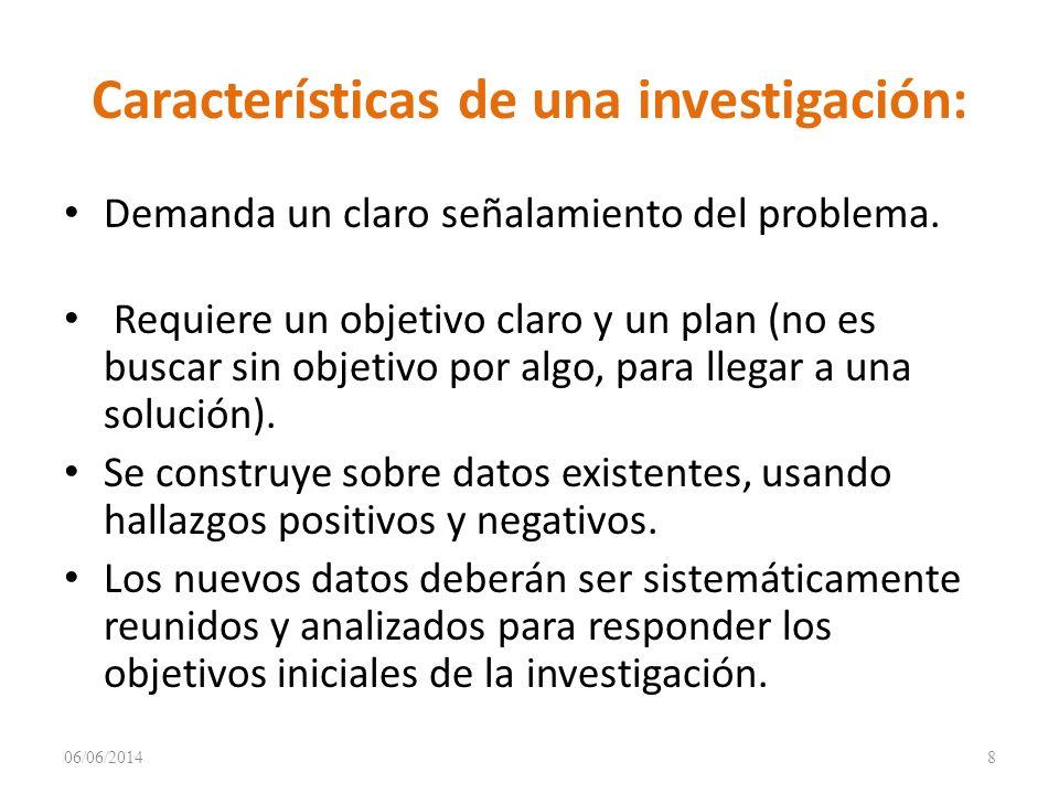 Características de una investigación: Demanda un claro señalamiento del problema.