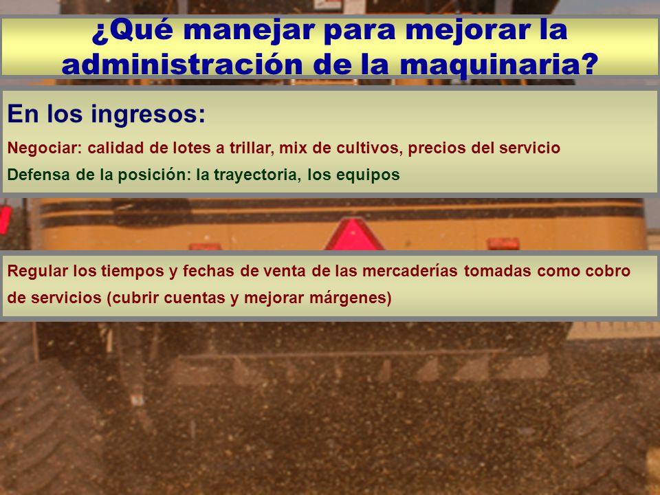 En los ingresos: Negociar: calidad de lotes a trillar, mix de cultivos, precios del servicio Defensa de la posición: la trayectoria, los equipos Regul