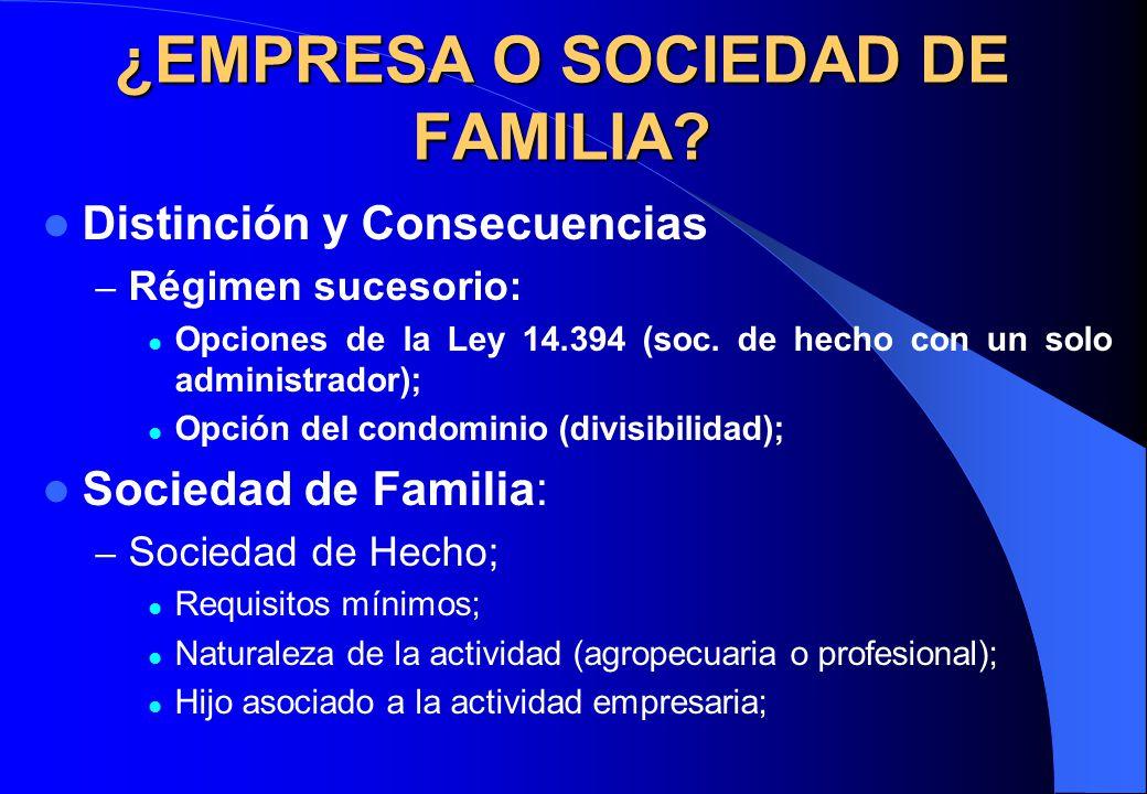 ¿EMPRESA O SOCIEDAD DE FAMILIA? Distinción y Consecuencias – Régimen sucesorio: Opciones de la Ley 14.394 (soc. de hecho con un solo administrador); O