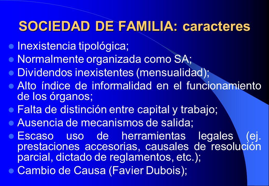 SOCIEDAD DE FAMILIA: caracteres Inexistencia tipológica; Normalmente organizada como SA; Dividendos inexistentes (mensualidad); Alto índice de informa