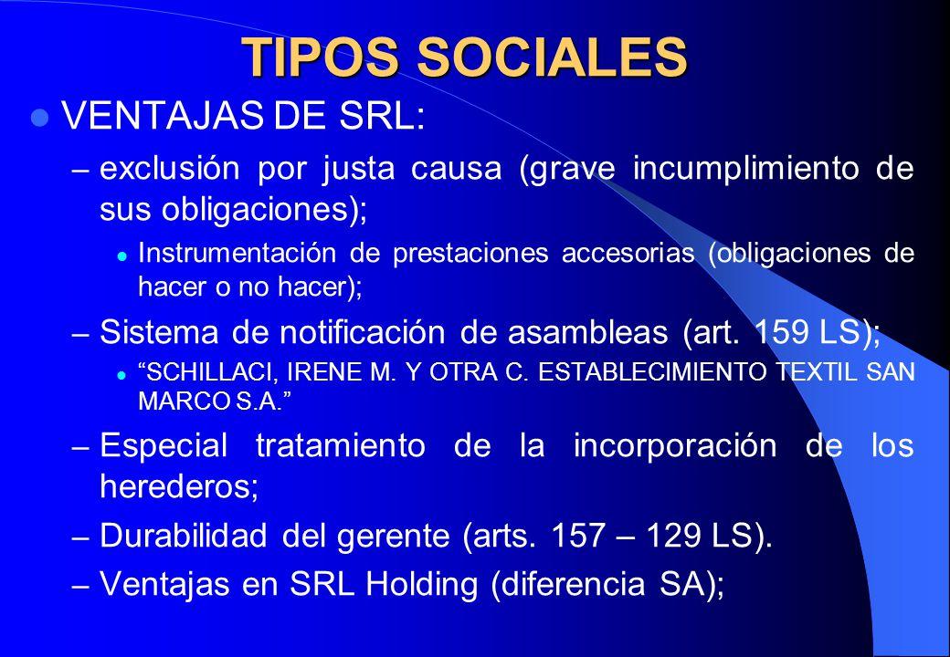 TIPOS SOCIALES VENTAJAS DE SRL: – exclusión por justa causa (grave incumplimiento de sus obligaciones); Instrumentación de prestaciones accesorias (ob