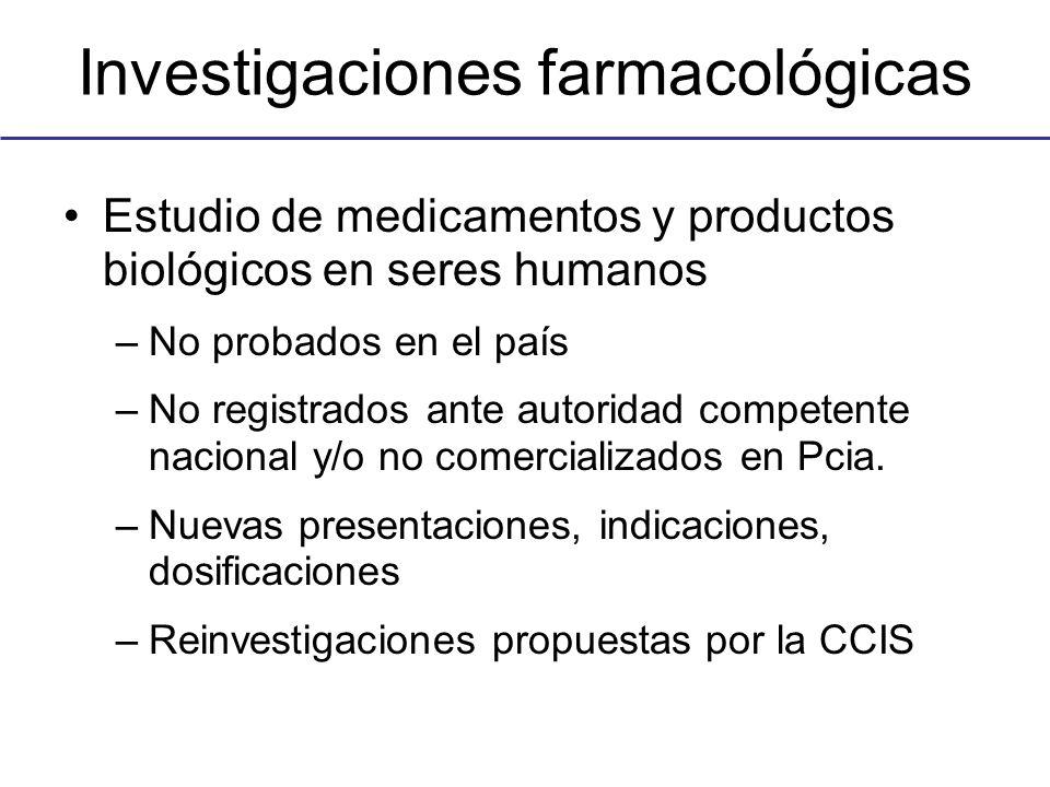 Investigaciones farmacológicas Estudio de medicamentos y productos biológicos en seres humanos –No probados en el país –No registrados ante autoridad competente nacional y/o no comercializados en Pcia.