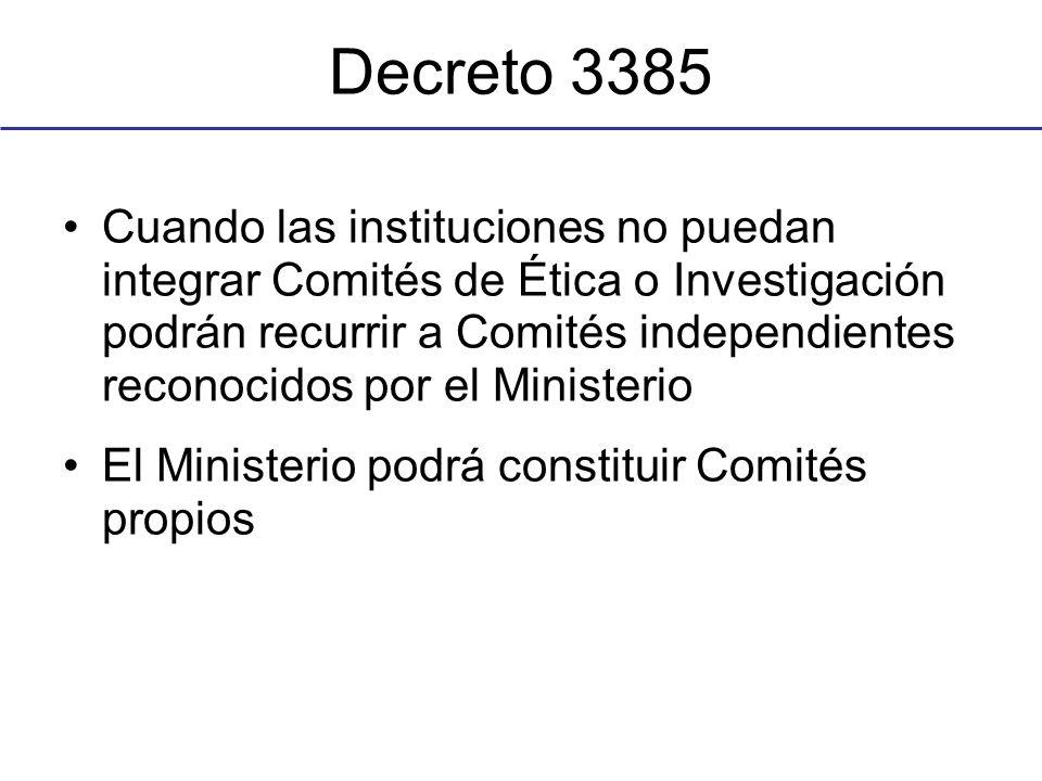 Decreto 3385 Cuando las instituciones no puedan integrar Comités de Ética o Investigación podrán recurrir a Comités independientes reconocidos por el Ministerio El Ministerio podrá constituir Comités propios