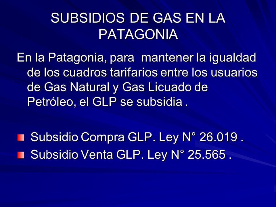 SUBSIDIOS DE GAS EN LA PATAGONIA En la Patagonia, para mantener la igualdad de los cuadros tarifarios entre los usuarios de Gas Natural y Gas Licuado