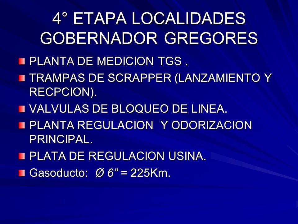 4° ETAPA LOCALIDADES GOBERNADOR GREGORES PLANTA DE MEDICION TGS. TRAMPAS DE SCRAPPER (LANZAMIENTO Y RECPCION). VALVULAS DE BLOQUEO DE LINEA. PLANTA RE