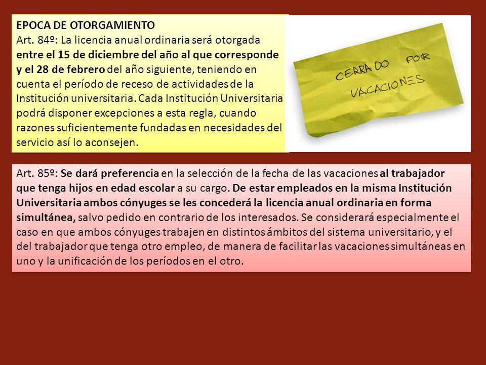 EPOCA DE OTORGAMIENTO Art. 84º: La licencia anual ordinaria será otorgada entre el 15 de diciembre del año al que corresponde y el 28 de febrero del a