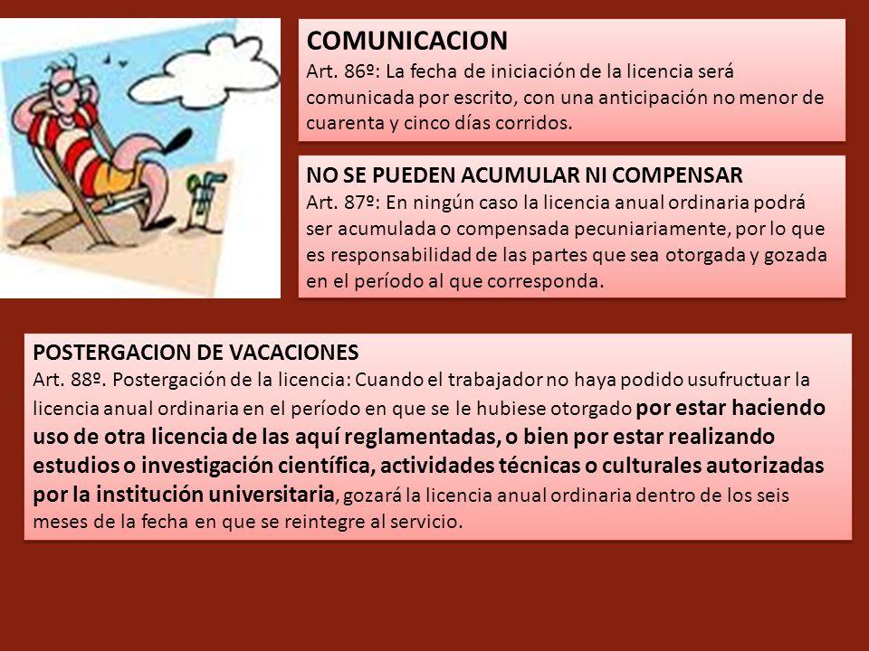 COMUNICACION Art. 86º: La fecha de iniciación de la licencia será comunicada por escrito, con una anticipación no menor de cuarenta y cinco días corri