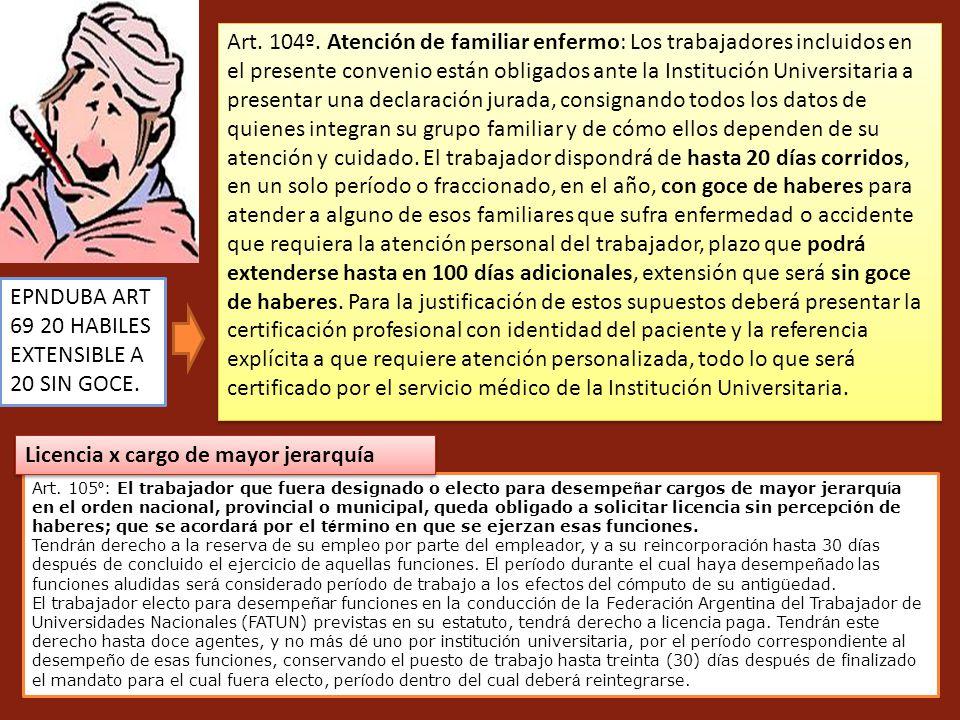 Art. 104º. Atención de familiar enfermo: Los trabajadores incluidos en el presente convenio están obligados ante la Institución Universitaria a presen