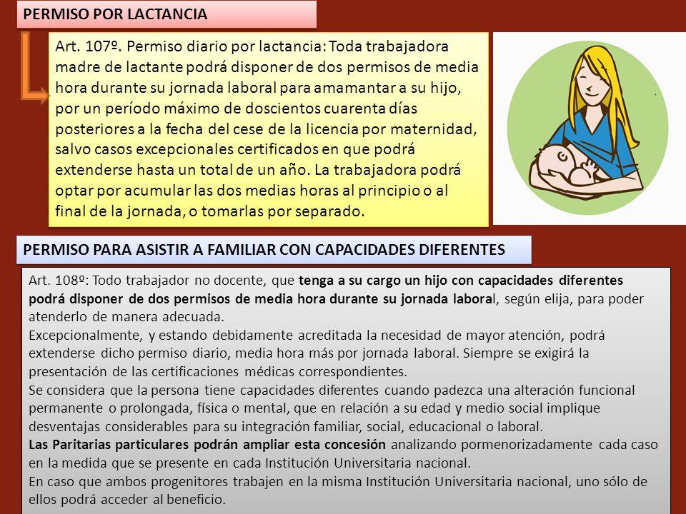 Art. 107º. Permiso diario por lactancia: Toda trabajadora madre de lactante podrá disponer de dos permisos de media hora durante su jornada laboral pa