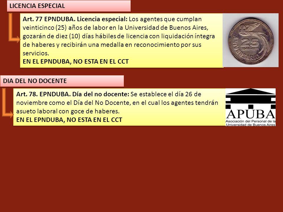 Art. 77 EPNDUBA. Licencia especial: Los agentes que cumplan veinticinco (25) años de labor en la Universidad de Buenos Aires, gozarán de diez (10) día