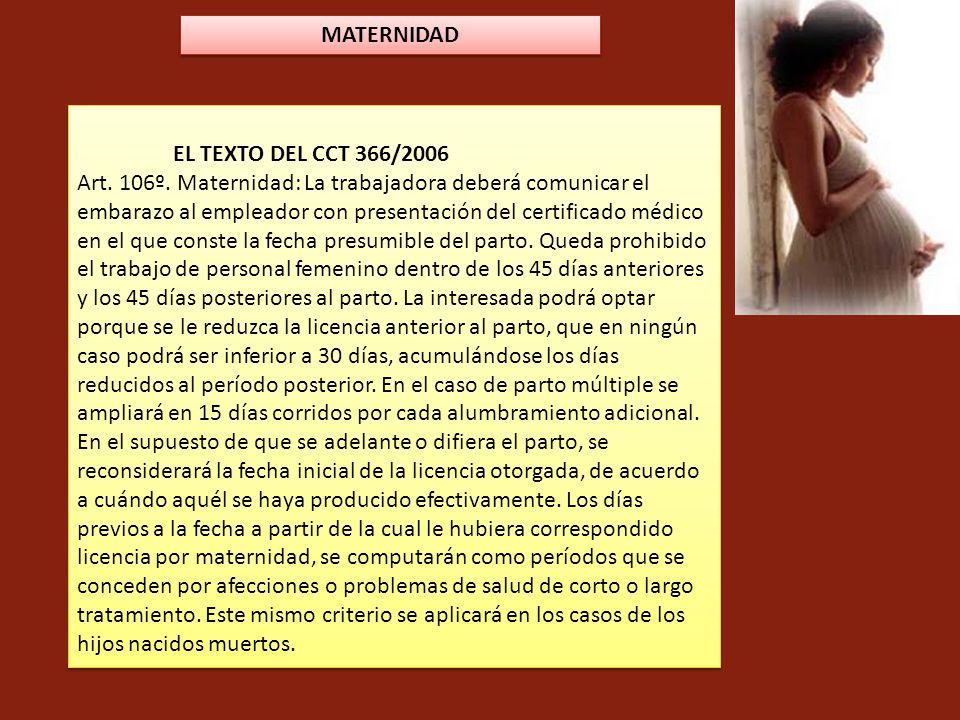 EL TEXTO DEL CCT 366/2006 Art. 106º. Maternidad: La trabajadora deberá comunicar el embarazo al empleador con presentación del certificado médico en e