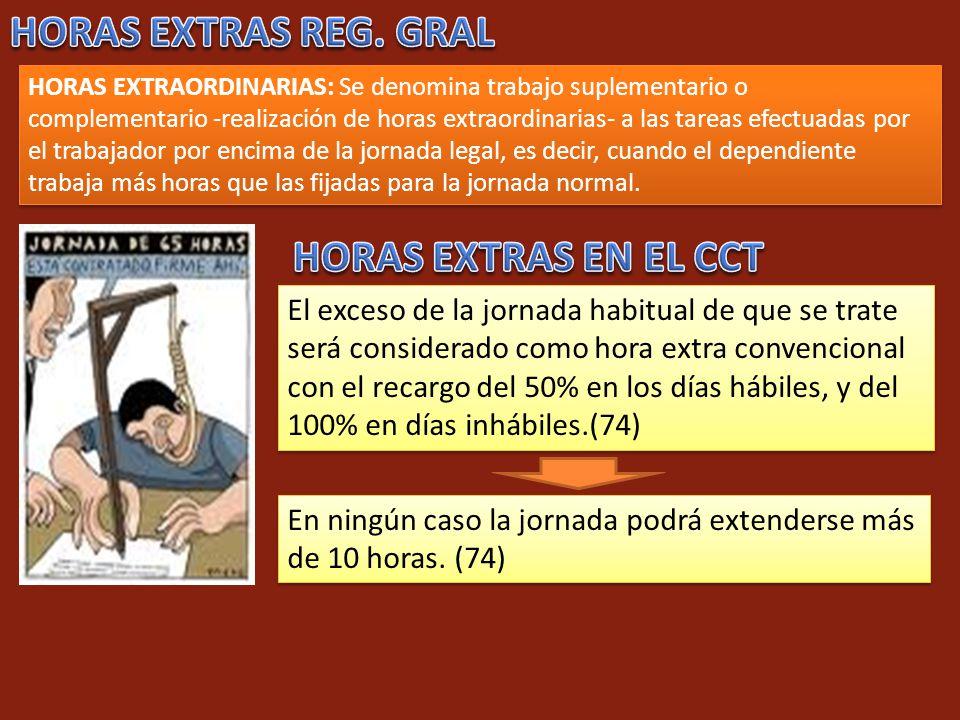 HORAS EXTRAORDINARIAS: Se denomina trabajo suplementario o complementario -realización de horas extraordinarias- a las tareas efectuadas por el trabaj