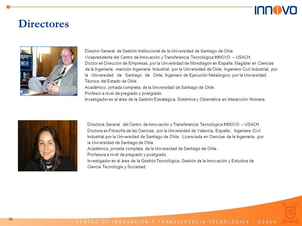 16 Directores Director General de Gestión Institucional de la Universidad de Santiago de Chile. Vicepresidente del Centro de Innovación y Transferenci