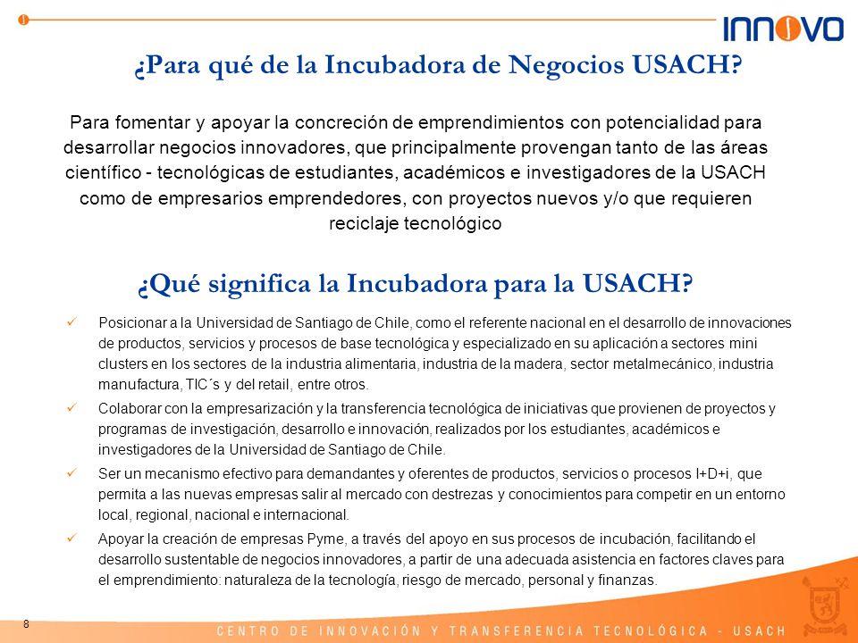8 ¿Para qué de la Incubadora de Negocios USACH? Para fomentar y apoyar la concreción de emprendimientos con potencialidad para desarrollar negocios in