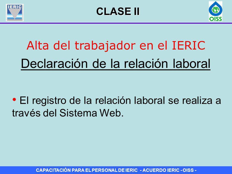 CAPACITACIÓN PARA EL PERSONAL DE IERIC - ACUERDO IERIC - OISS - Alta del trabajador en el IERIC El registro de la relación laboral se realiza a través