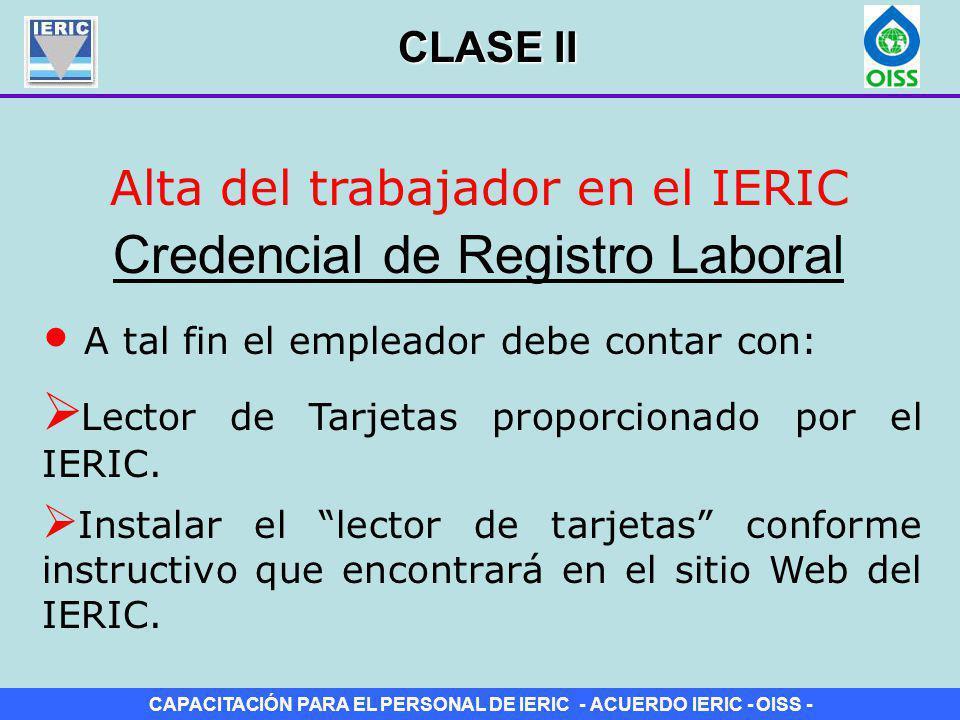 CAPACITACIÓN PARA EL PERSONAL DE IERIC - ACUERDO IERIC - OISS - Alta del trabajador en el IERIC Credencial de Registro Laboral A tal fin el empleador