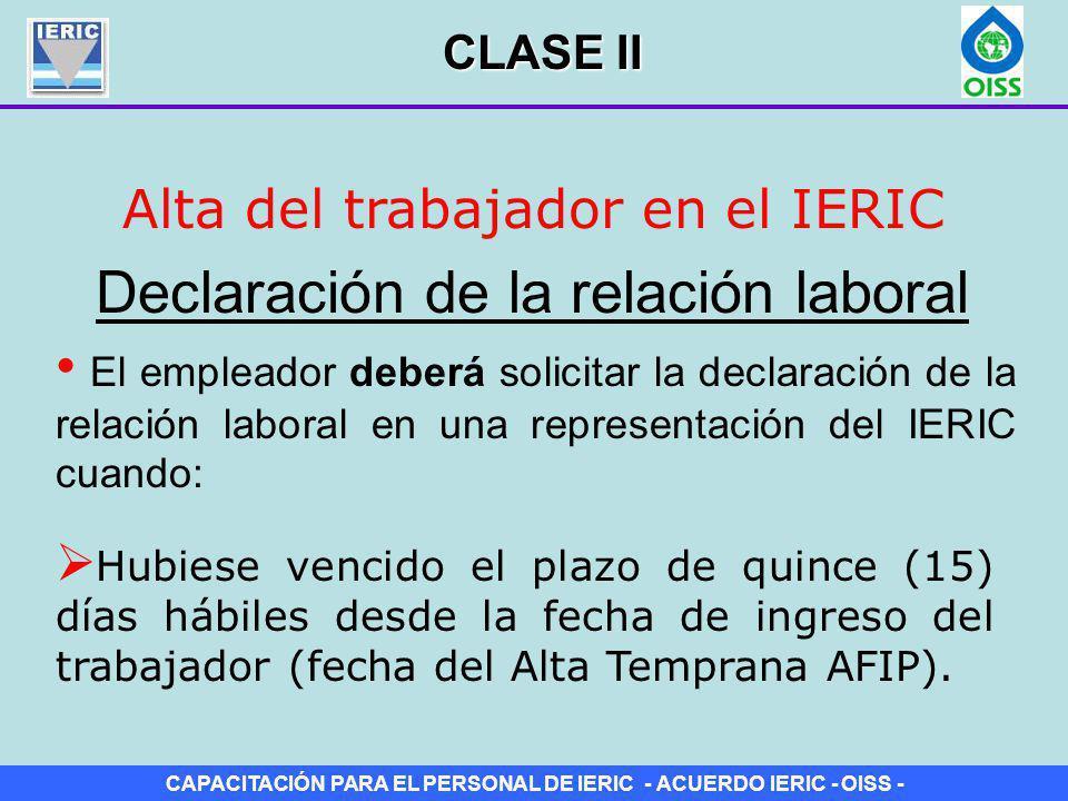 CAPACITACIÓN PARA EL PERSONAL DE IERIC - ACUERDO IERIC - OISS - Alta del trabajador en el IERIC Declaración de la relación laboral El empleador deberá