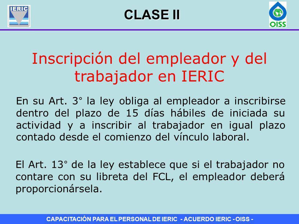 CAPACITACIÓN PARA EL PERSONAL DE IERIC - ACUERDO IERIC - OISS - Inscripción del empleador y del trabajador en IERIC En su Art. 3° la ley obliga al emp