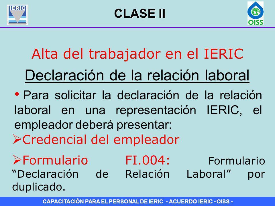 CAPACITACIÓN PARA EL PERSONAL DE IERIC - ACUERDO IERIC - OISS - Alta del trabajador en el IERIC Declaración de la relación laboral Para solicitar la d