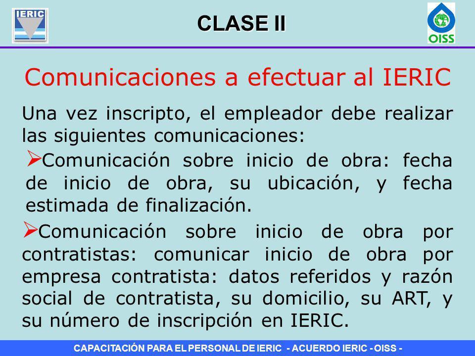 CAPACITACIÓN PARA EL PERSONAL DE IERIC - ACUERDO IERIC - OISS - Comunicaciones a efectuar al IERIC Una vez inscripto, el empleador debe realizar las s