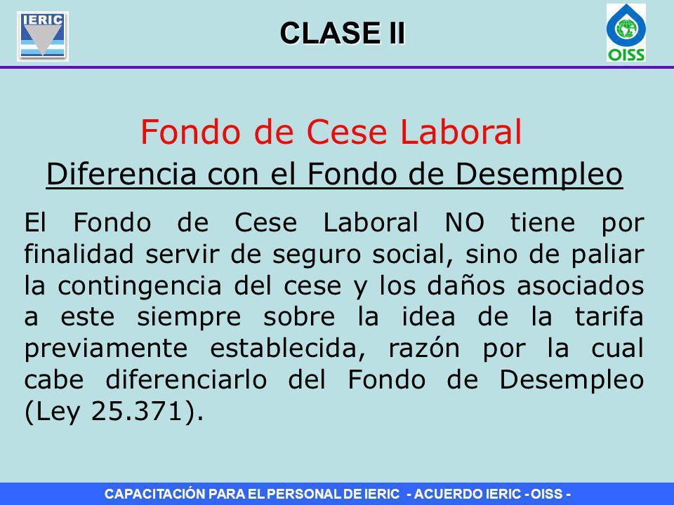 CAPACITACIÓN PARA EL PERSONAL DE IERIC - ACUERDO IERIC - OISS - Fondo de Cese Laboral El Fondo de Cese Laboral NO tiene por finalidad servir de seguro