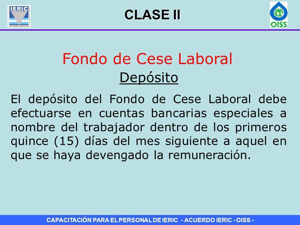 CAPACITACIÓN PARA EL PERSONAL DE IERIC - ACUERDO IERIC - OISS - Fondo de Cese Laboral El depósito del Fondo de Cese Laboral debe efectuarse en cuentas