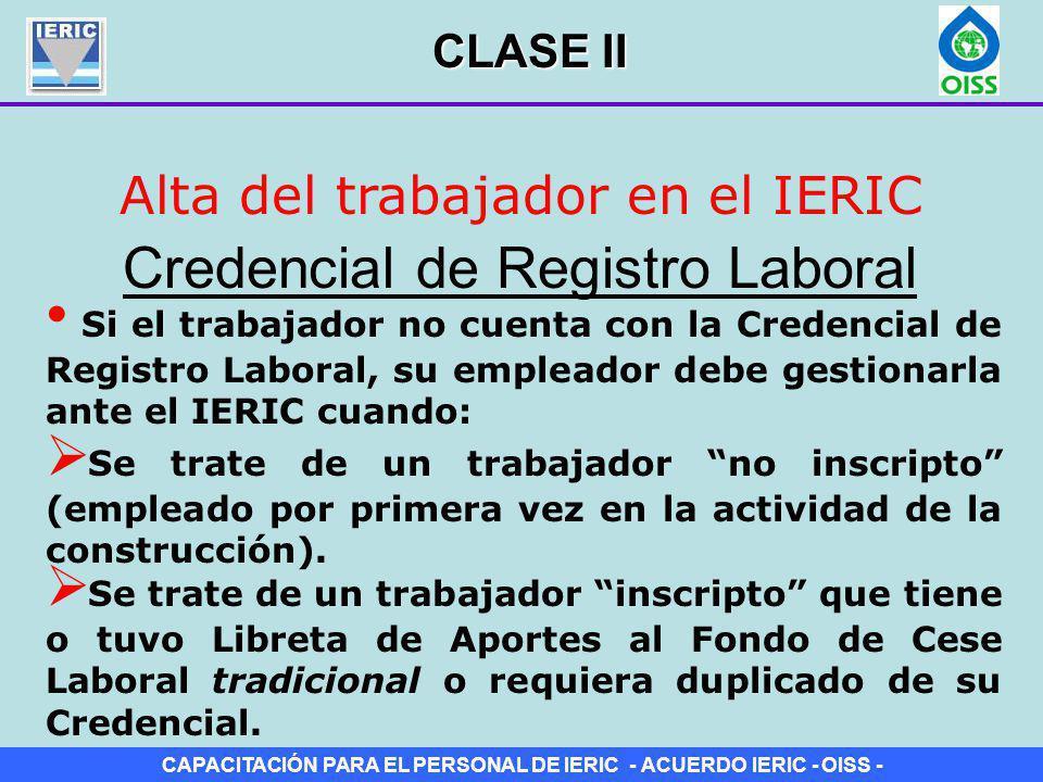 CAPACITACIÓN PARA EL PERSONAL DE IERIC - ACUERDO IERIC - OISS - Alta del trabajador en el IERIC Credencial de Registro Laboral Si el trabajador no cue
