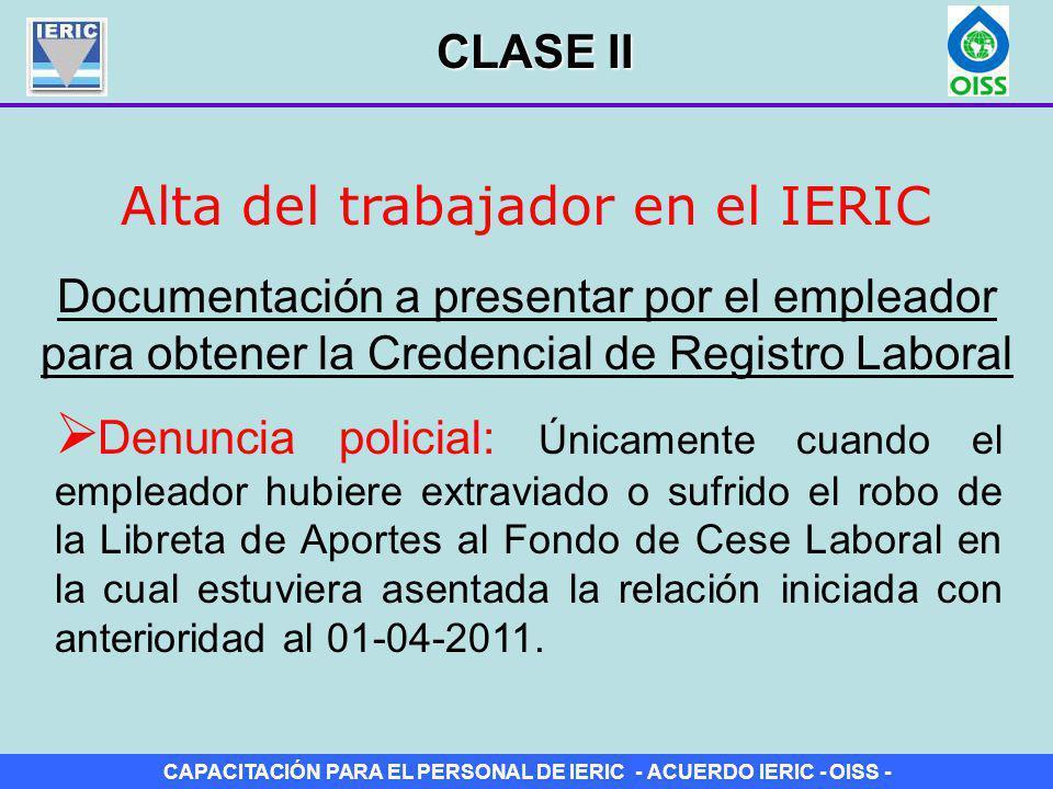 CAPACITACIÓN PARA EL PERSONAL DE IERIC - ACUERDO IERIC - OISS - Alta del trabajador en el IERIC Documentación a presentar por el empleador para obtene