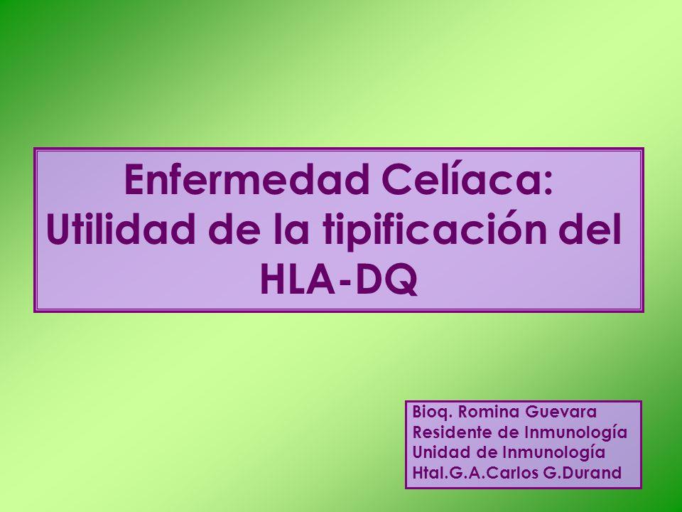 Bioq. Romina Guevara Residente de Inmunología Unidad de Inmunología Htal.G.A.Carlos G.Durand Enfermedad Celíaca: Utilidad de la tipificación del HLA-D