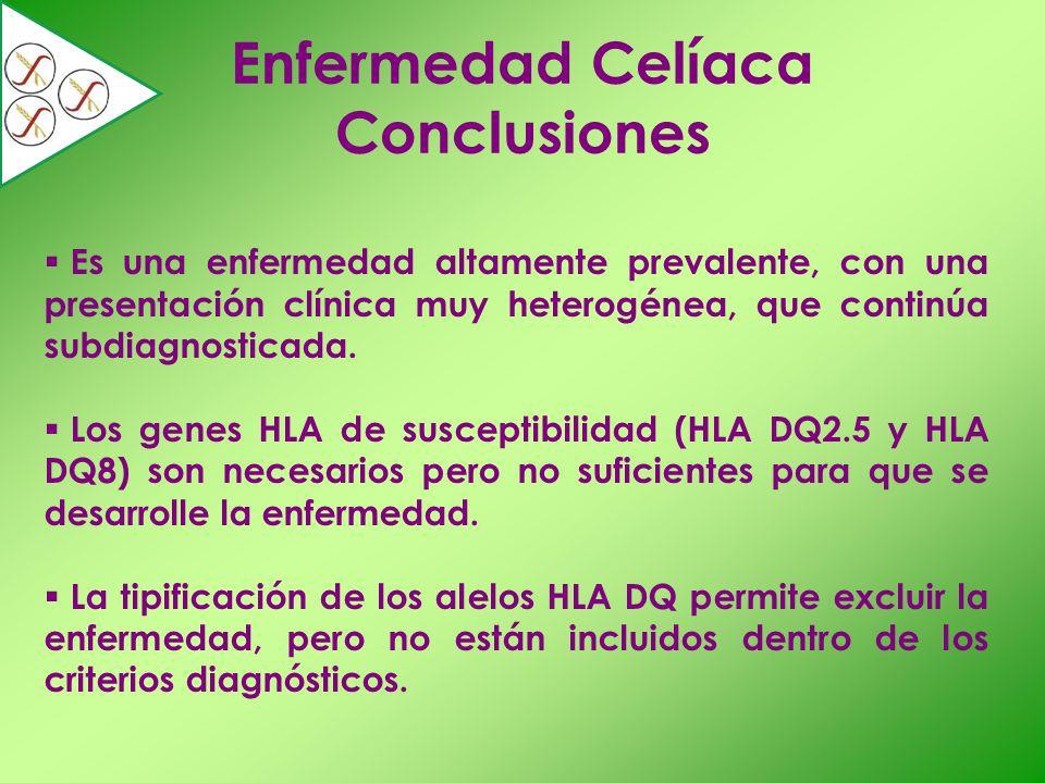 Enfermedad Celíaca Conclusiones Es una enfermedad altamente prevalente, con una presentación clínica muy heterogénea, que continúa subdiagnosticada. L