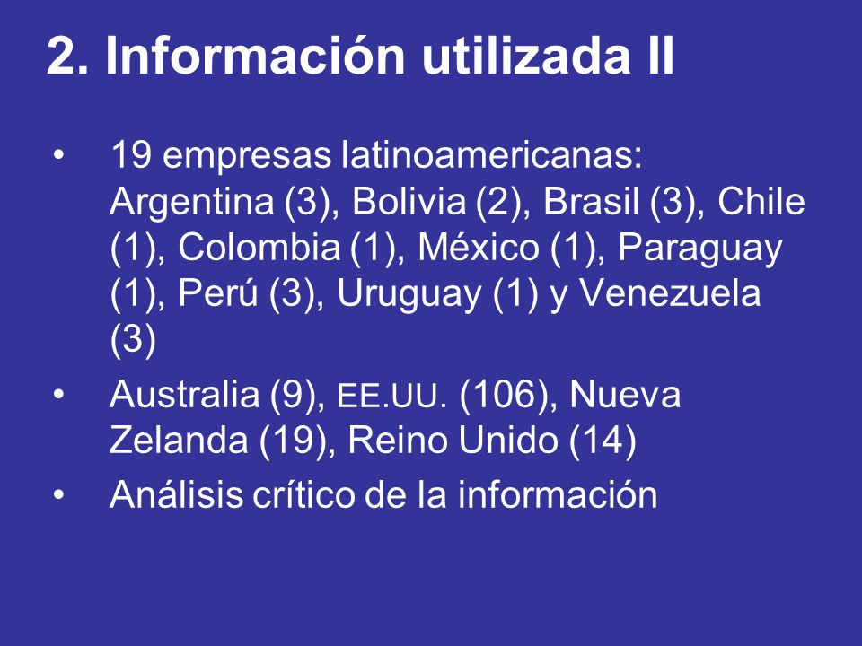 2. Información utilizada II 19 empresas latinoamericanas: Argentina (3), Bolivia (2), Brasil (3), Chile (1), Colombia (1), México (1), Paraguay (1), P