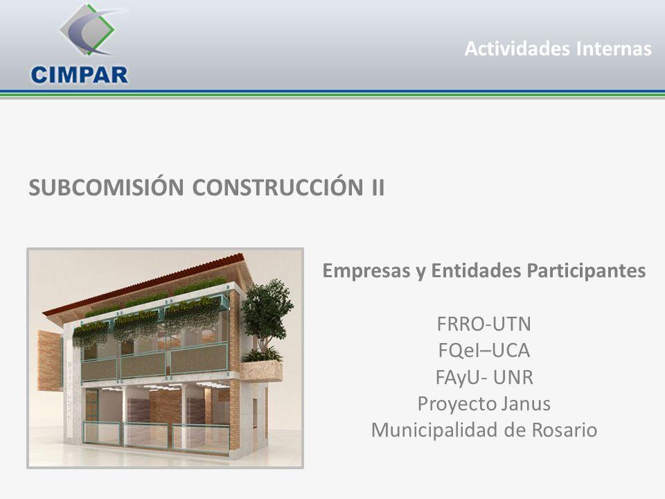 SUBCOMISIÓN CONSTRUCCIÓN II Empresas y Entidades Participantes FRRO-UTN FQeI–UCA FAyU- UNR Proyecto Janus Municipalidad de Rosario Actividades Interna