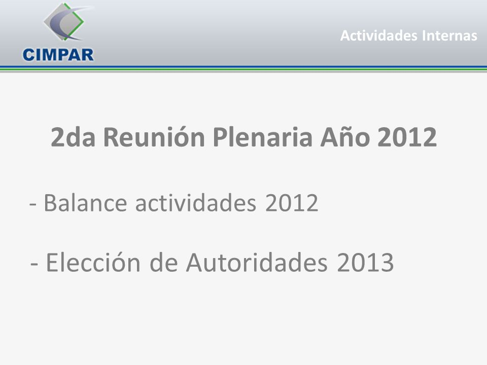 2da Reunión Plenaria Año 2012 - Balance actividades 2012 Actividades Internas - Elección de Autoridades 2013
