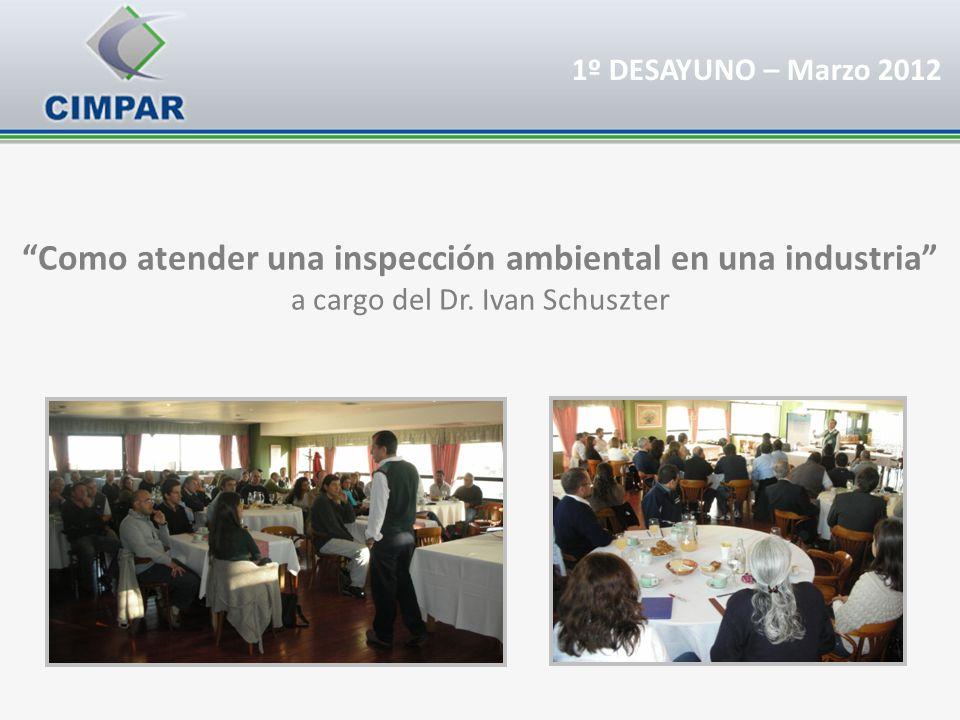Como atender una inspección ambiental en una industria a cargo del Dr. Ivan Schuszter 1º DESAYUNO – Marzo 2012