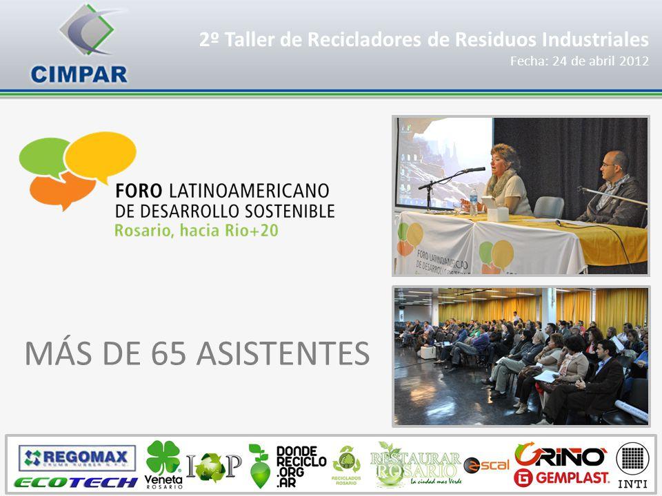 MÁS DE 65 ASISTENTES 2º Taller de Recicladores de Residuos Industriales Fecha: 24 de abril 2012