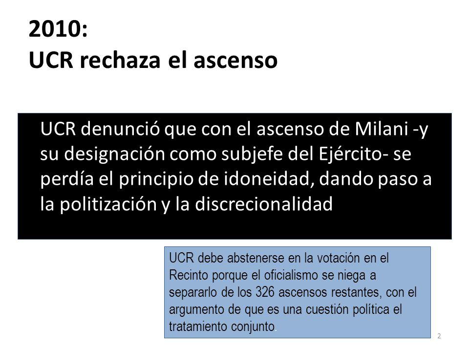 2010: UCR rechaza el ascenso UCR denunció que con el ascenso de Milani -y su designación como subjefe del Ejército- se perdía el principio de idoneidad, dando paso a la politización y la discrecionalidad.
