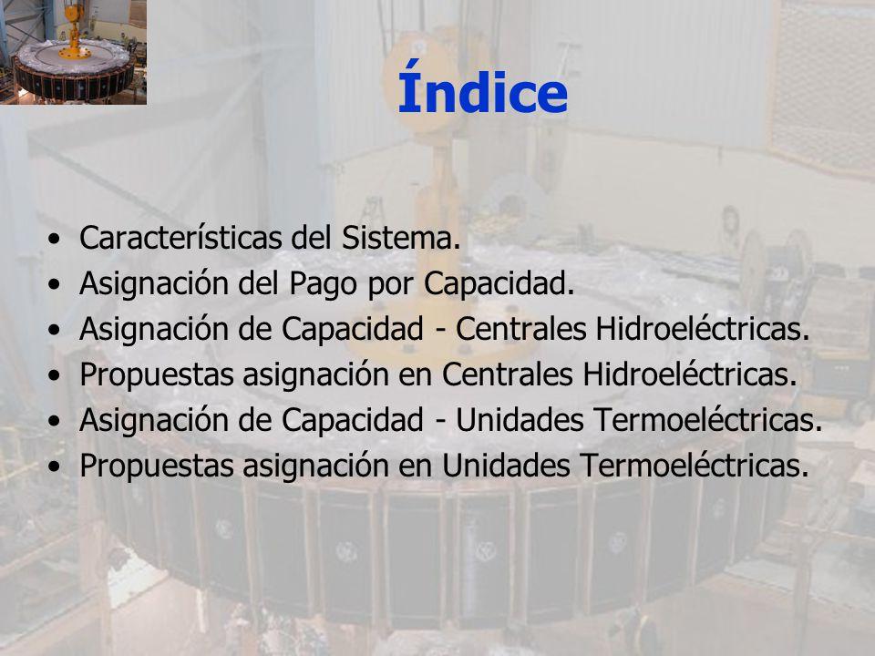 Índice Características del Sistema. Asignación del Pago por Capacidad. Asignación de Capacidad - Centrales Hidroeléctricas. Propuestas asignación en C