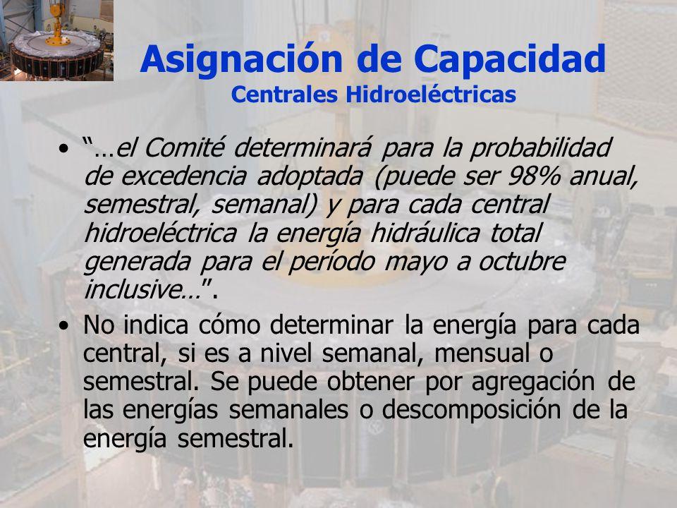 Asignación de Capacidad Centrales Hidroeléctricas …el Comité determinará para la probabilidad de excedencia adoptada (puede ser 98% anual, semestral,