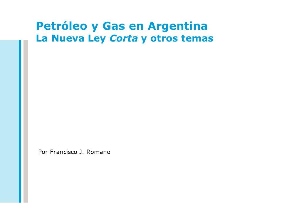 Petróleo y Gas en Argentina La Nueva Ley Corta y otros temas Por Francisco J. Romano
