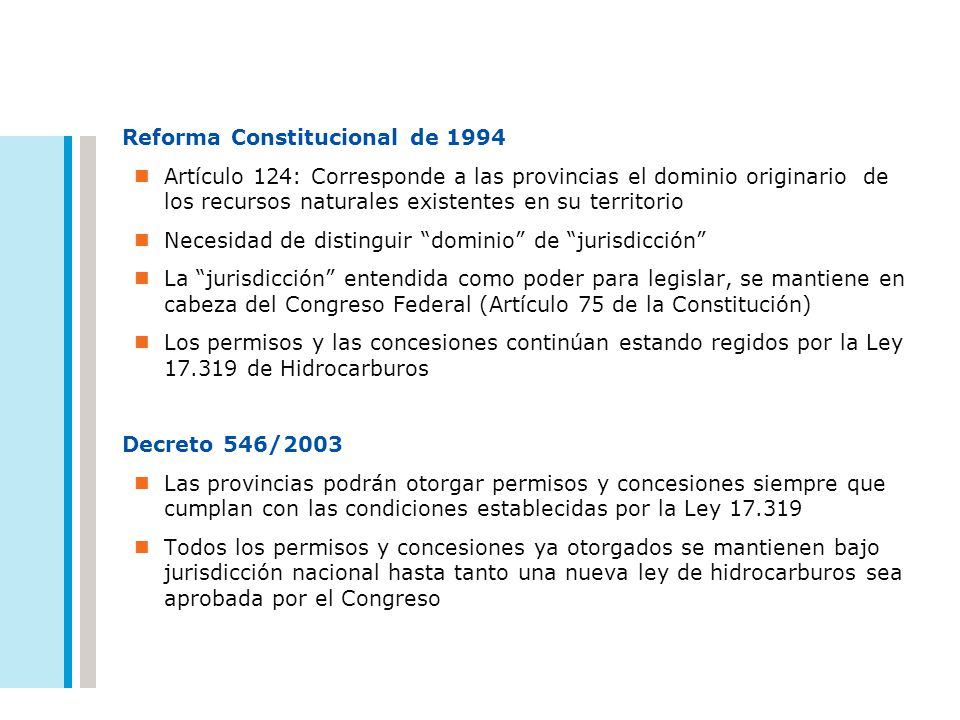 Reforma Constitucional de 1994 Artículo 124: Corresponde a las provincias el dominio originario de los recursos naturales existentes en su territorio