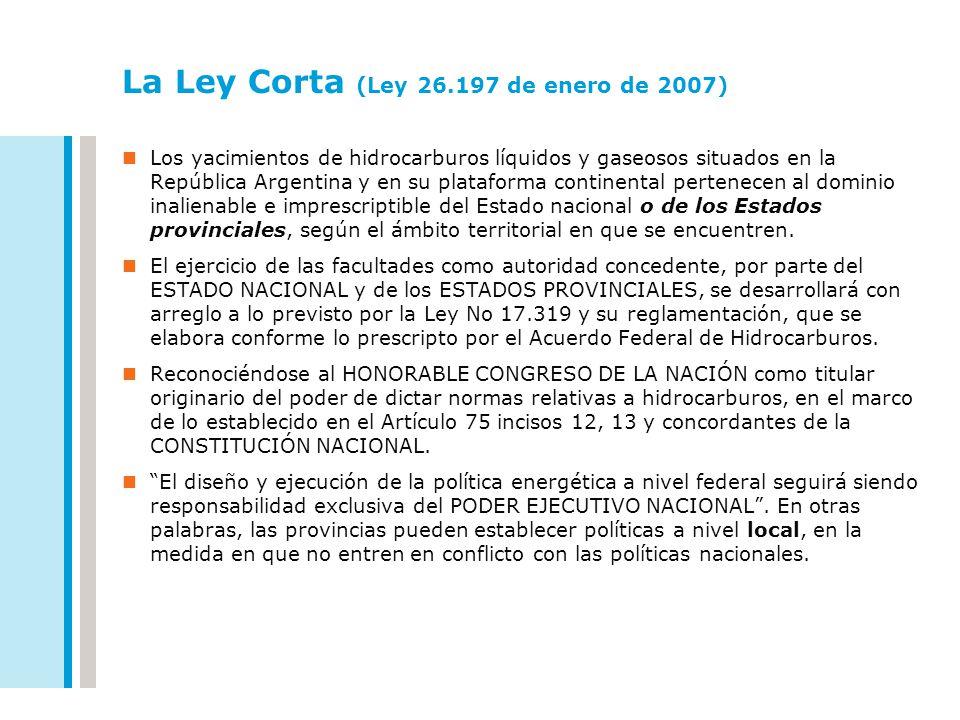 La Ley Corta (Ley 26.197 de enero de 2007) Los yacimientos de hidrocarburos líquidos y gaseosos situados en la República Argentina y en su plataforma
