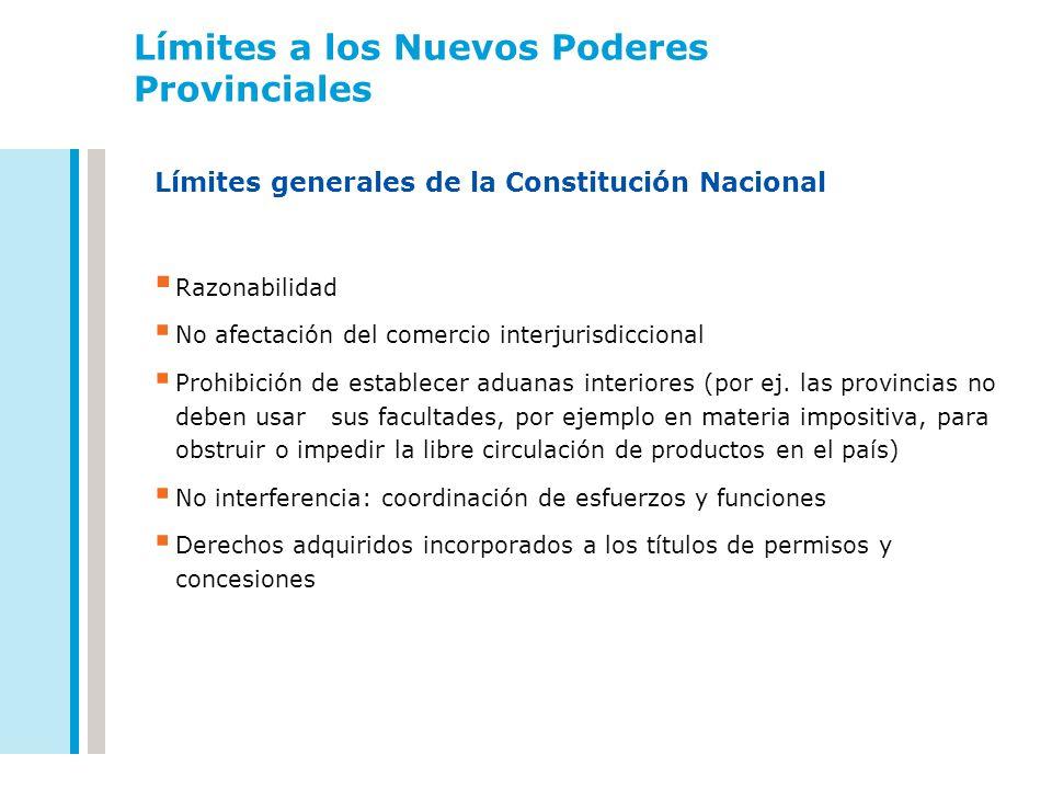 Límites a los Nuevos Poderes Provinciales Límites generales de la Constitución Nacional Razonabilidad No afectación del comercio interjurisdiccional P