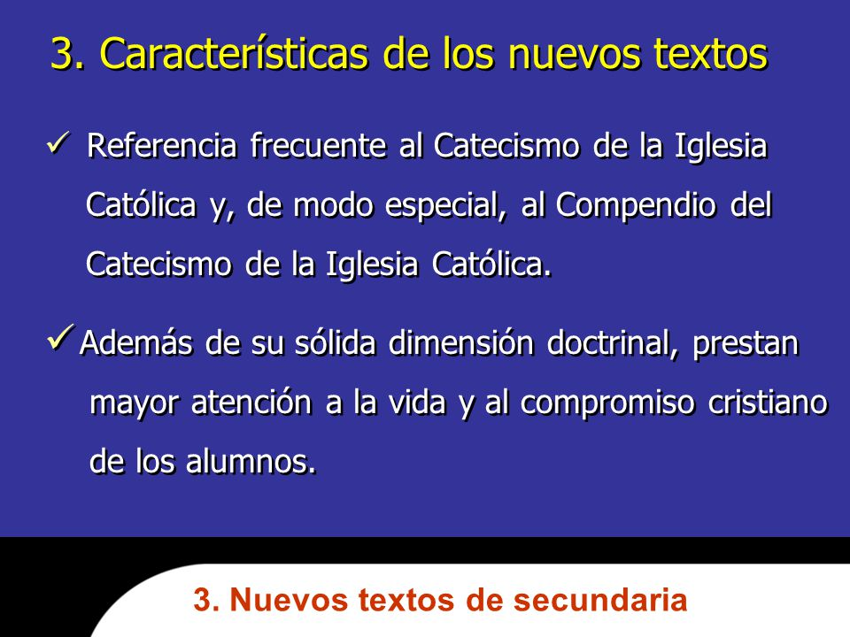3. Características de los nuevos textos Referencia frecuente al Catecismo de la Iglesia Católica y, de modo especial, al Compendio del Catecismo de la