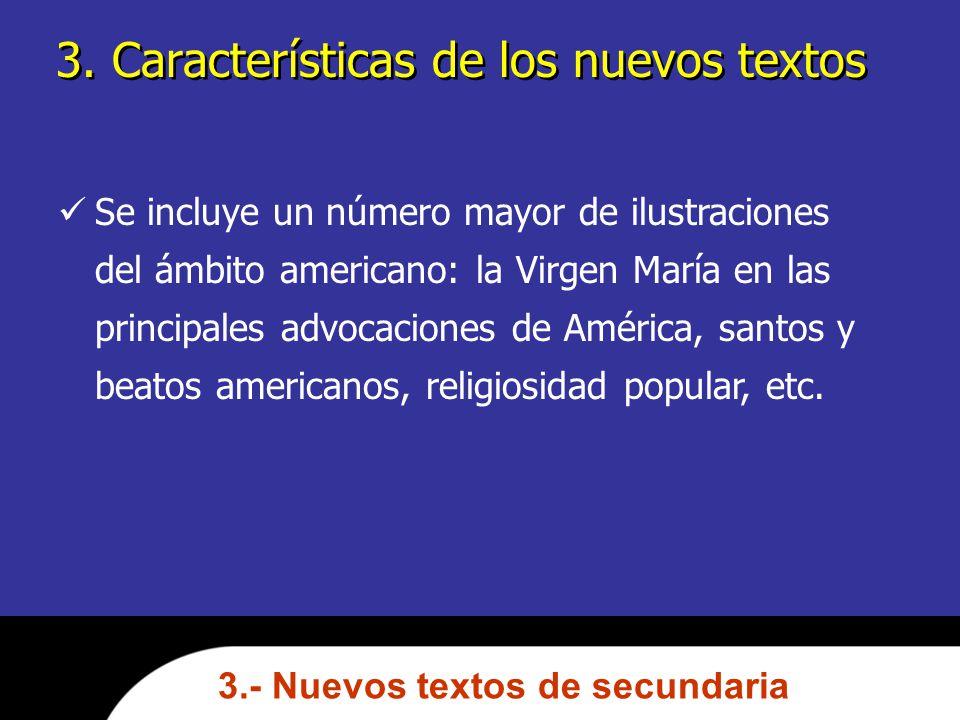 3. Características de los nuevos textos Se incluye un número mayor de ilustraciones del ámbito americano: la Virgen María en las principales advocacio