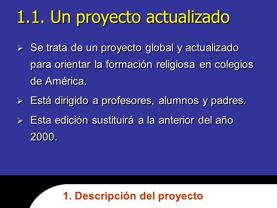 1.1. Un proyecto actualizado Se trata de un proyecto global y actualizado para orientar la formación religiosa en colegios de América. Está dirigido a