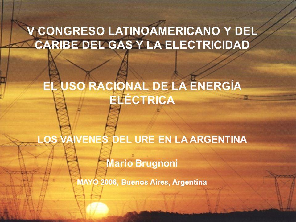 TORRES V CONGRESO LATINOAMERICANO Y DEL CARIBE DEL GAS Y LA ELECTRICIDAD EL USO RACIONAL DE LA ENERGÍA ELÉCTRICA LOS VAIVENES DEL URE EN LA ARGENTINA