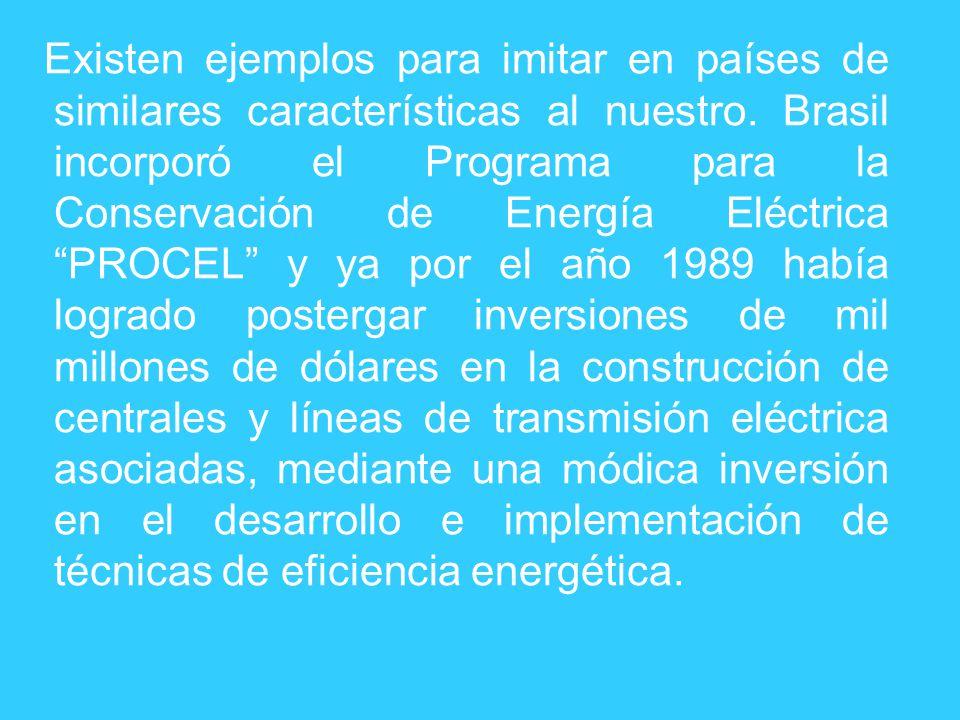 Existen ejemplos para imitar en países de similares características al nuestro. Brasil incorporó el Programa para la Conservación de Energía Eléctrica