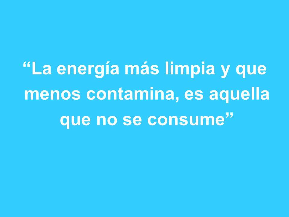 La energía más limpia y que menos contamina, es aquella que no se consume