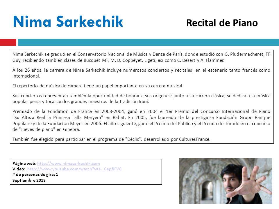 Nima Sarkechik Nima Sarkechik se graduó en el Conservatorio Nacional de Música y Danza de París, donde estudió con G.